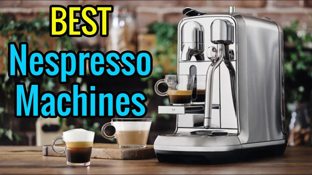 Best Nespresso Machines 2019 – Top 3 Nespresso Machine